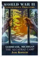 World War II conscientious objectors : Germfask, Michigan, the Alcatraz camp