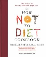 The how not to diet cookbook : 100+ recipes for healthy, permanent weight loss