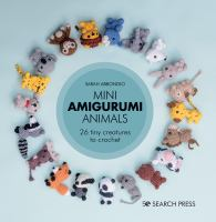 Mini amigurumi animals : 26 tiny creatures to crochet