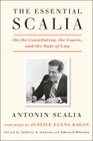 The essential Scalia : on the Constitution, the courts, and the rule of law