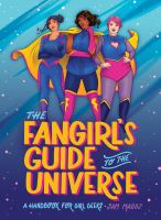 Maggs, Sam The fangirl's guide to the universe : a handbook for girl geeks