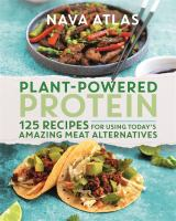 Plant-powered protein : 125 recipes for using today's amazing meat alternatives