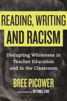 Reading, writing, and racism : disrupting whiteness in teacher education and in the classroom