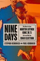 Nine days : the race to save Martin Luther King Jr.'s life and win the 1960 election