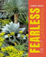 Fearless gardening : be bold, break the rules, and grow what you love