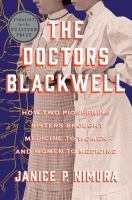 The doctors Blackwell : how two pioneering sisters brought medicine to women--and women to medicine