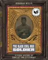 The Black Civil War Soldier : a visual history of conflict and citizenship