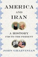 America and Iran : a history, 1720 to the present