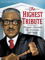 The highest tribute : Thurgood Marshall's life, leadership, and legacy / written by Kekla Magoon ; illustrated by Laura Freeman.