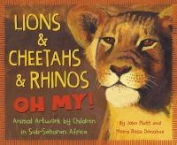 Platt, John Lions & cheetahs & rhinos oh my! : animal artwork by children in Sub-Saharan Africa