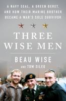 Three wise men : a Navy Seal, a Green Beret, and how their Marine brother became a war's sole survivor