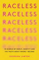 Raceless : in search of family, identity, and the truth about where I belong