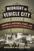 Midnight in vehicle city : the Flint sit-down strike of 1936 and the birth of the American middle class
