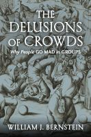 The delusions of crowds : why people go mad in groups