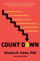Count down : how our modern world is threatening sperm counts, altering male and female reproductive development, and imperiling the future of the human race