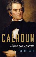 Calhoun : American heretic