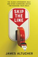 Skip the line : the 10,000 experiments rule and other surprising advice for reaching your goals