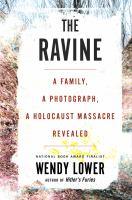 Lower, Wendy The ravine : a family, a photograph, a Holocaust massacre revealed