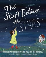 The stuff between the stars : how Vera Rubin discovered most of the universe