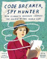 Code breaker, spy hunter : how Elizebeth Friedman changed the course of two world wars