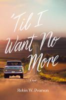 'Til I want no more : a novel