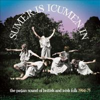 Sumer is icumen in : the pagan sound of British and Irish folk, 1966-1975.