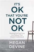 It's ok that you're not ok : meeting grief and loss in a culture that doesn't understand
