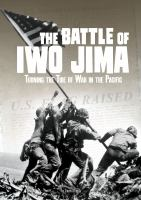 The Battle of Iwo Jima : turning the tide of war in the Pacific