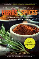The healing powers of herbs and spices : a complete guide to nature's most magical medicine : seasonal recipes, herbal remedies, surprising health benefits