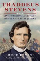Thaddeus Stevens : Civil War revolutionary, fighter for racial justice