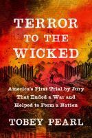 Terror to the wicked : America's first trial by jury that ended a war and helped to form a nation