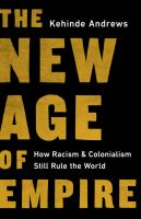 The new age of empire : how racism and colonialism still rule the world