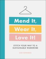 Mend it, wear it, love it! : stitch your way to a sustainable wardrobe