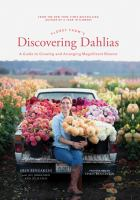 Floret Farm's discovering dahlias : a guide to growing and arranging magnificent blooms