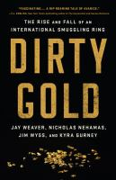Dirty gold : the rise and fall of an international smuggling ring
