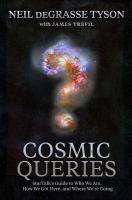 Cosmic queries : StarTalk's guide to who we are, how we got here, and where we're going