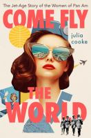 Come fly the world : the jet-age story of the women of Pan Am