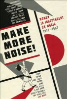 Make more noise : women in independent UK music 1977-1987.