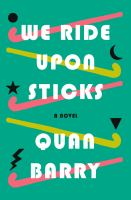 We ride upon sticks : a novel