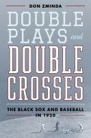 Double plays and double crosses : the Black Sox and baseball in 1920