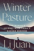 Winter pasture : one woman's journey with China's Kazakh herders