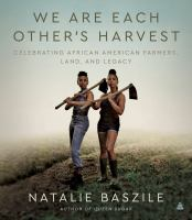 We are each other's harvest : celebrating African American farmers, land, and legacy