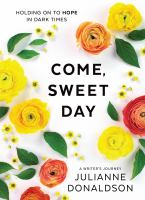 Come, sweet day : holding on to hope in dark times : a writer's journey