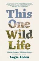 This one wild life : a mother-daughter wilderness memoir