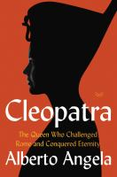 Cleopatra : the queen who challenged Rome and conquered eternity