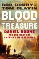 Blood and treasure : Daniel Boone and the fight for America's first frontier