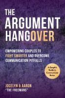 The Argument Hangover: Empowering Couples to Fight Smarter and Overcome Communication Pitfalls.