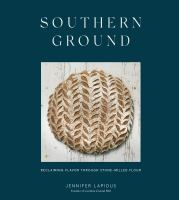 Southern ground : reclaiming flavor through stone-milled flour