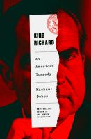 King Richard : Nixon and Watergate : an American tragedy