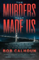The murders that made us : how vigilantes, hoodlums, mob bosses, serial killers, and cult leaders built the San Francisco Bay Area